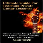 Ultimate Guide for Teaching Private Guitar Lessons! (Combined volumes one and two)  | Mike Freze