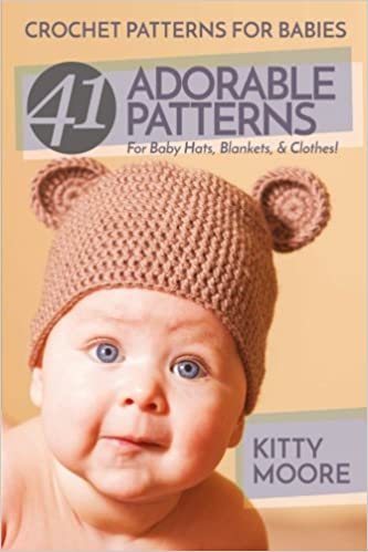 f5b0ff5cfa98e Crochet Patterns For Babies (2nd Edition): 41 Adorable Patterns For ...