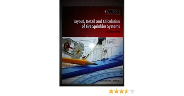 Layout Detail And Calculation Of Fire Sprinkler Systems Kenneth E Isman P E 9780979956317 Amazon Com Books