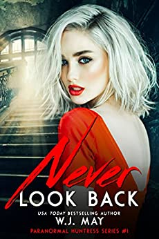 Never Look Back (Paranormal Huntress Series Book 1) by [May, W.J.]