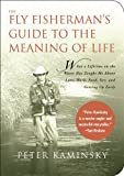The Fly Fisherman's Guide to the Meaning of Life, Peter Kaminsky, 1602393001