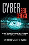 img - for Cyber Self-Defense: Expert Advice to Avoid Online Predators, Identity Theft, and Cyberbullying book / textbook / text book