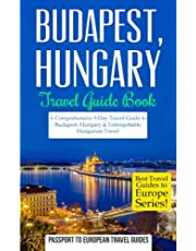 Budapest: Budapest, Hungary: Travel Guide Book—A Comprehensive 5-Day Travel Guide to Budapest, Hungary & Unforgettable Hungarian Travel