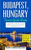Budapest: Budapest, Hungary: Travel Guide Book—A Comprehensive 5-Day Travel Guide to Budapest, Hungary & Unforgettable Hungarian Travel (Best Travel Guides to Europe Series) (Volume 15)