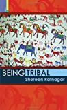 Being Tribal, Ratnagar, Shereen, 9380607024