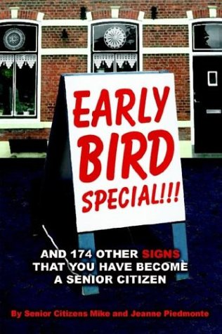 - Early Bird Special!!! And 174 Other Signs that You Have Become a Senior Citizen