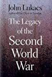 The Legacy of the Second World War, John Lukacs, 0300114397