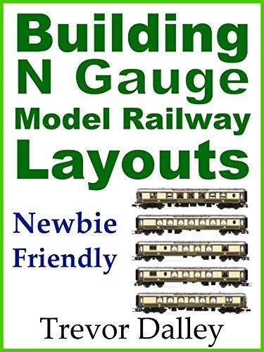 Building N Gauge Model Railway Layouts (Building Model Railway Layouts Book 1)