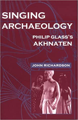 Singing Archaeology: Philip Glass's