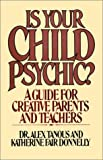 Is Your Child Psychic?, Alex Tanous and Katherine Fair Donnelly, 0595100643