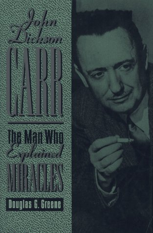 John Dickson Carr: The Man Who Explained Miracles by Otto Penzler Books