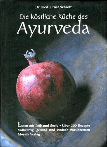 Die Kostliche Kuche Des Ayurveda Essen Mit Leib Und Seele Amazon