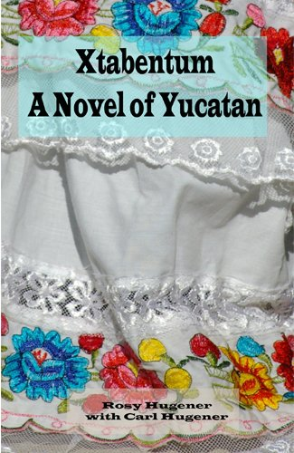 Book: Xtabentum - A Novel of Yucatan by Rosy Hugener with Carl Hugener