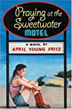 Praying at the Sweetwater Motel, April Young Fritz, 0786854952