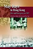 May Days in Hong Kong : Riot and Emergency in 1967, Bickers, Robert A. and Yep, Ray, 9622099998