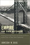 Front cover for the book Empire on the Hudson: Entrepreneurial Vision and Political Power at the Port of New York Authority by Jameson W. Doig