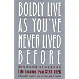 Boldly Live As You'Ve Never Lived Before: (Unauthorized and Unexpected) Life Lessons from Star Trek