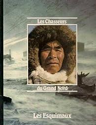 Les Chasseurs du Grand Nord: Les Esquimaux par Wally Herbert
