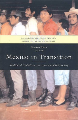 Download Mexico in Transition: Neoliberal Globalism, the State and Civil Society (Globalization and the Semi-Periphery:  Impacts, Opposition, Alternatives) pdf epub