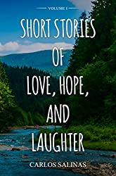 Short Stories of Love, Hope, and Laughter Volume I