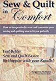 Sew & Quilt in Comfort: How to inexpensively create and customize your sewing and quilting area to fit you perfectly
