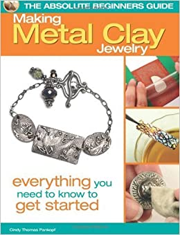 Book Absolute Beginners Guide: Making Metal Clay Jewelry (Absolute Beginner's Guides (Kalmbach)) by Thomas Pankopf, Cindy (2011)
