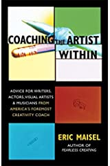 Coaching the Artist Within: Advice for Writers, Actors, Visual Artists, and Musicians from America's Foremost Creativity Coach Paperback