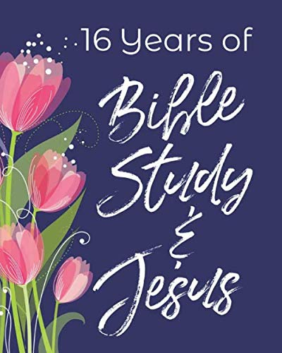 16 Years of Bible Study & Jesus: 16th Birthday Write In Prayer Journal & Sermon Notes with Prompts - Joy of God for Girls, Teens & Women