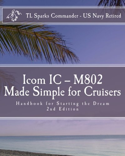 Icom IC – M802 Made Simple for Cruisers: Hand Book for Sta
