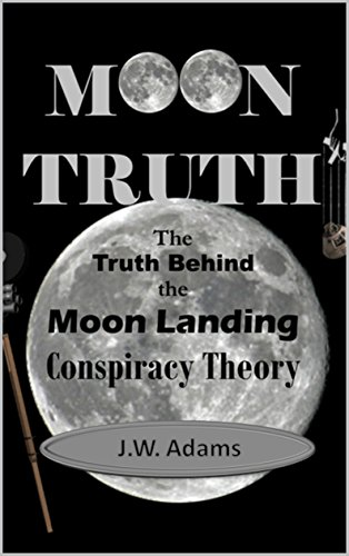 Moon Truth: The Truth Behind the Moon Landing Conspiracy