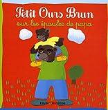 img - for Petit Ours Brun: Petit Ours Brun sur les epaules de papa book / textbook / text book