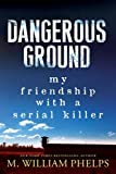 img - for Dangerous Ground: My Friendship with a Serial Killer book / textbook / text book