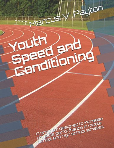 Read Online Youth Speed and Conditioning: A program designed to increase physical performance in middle school and high school athletes. pdf