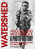 Watershed: Angola and Mozambique: The Portuguese Collapse in Africa 1974-1975, a Photo History