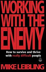 Working with the Enemy: How to Survive and Thrive with Really Difficult People: 1 by Leibling, Mike (2009) Paperback