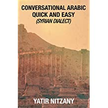 Conversational Arabic Quick and Easy: Syrian Arabic, english arabic dictionary, levantine arabic, colloquial arabic dialect
