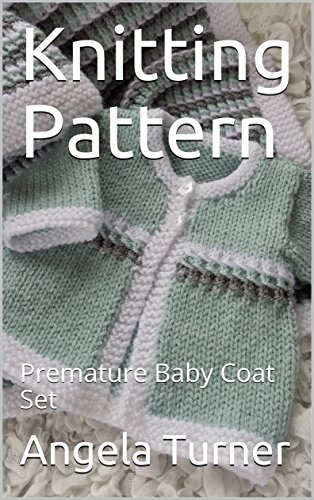 8f03d137f Knitting Pattern: Premature Baby Coat Set - Kindle edition by Angela ...