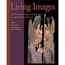 LIVING IMAGES: EGYPTIAN FUNERARY PORTRAITS IN THE PETRIE MUSEUM