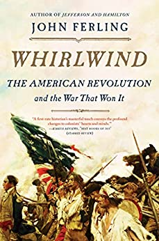 Whirlwind: The American Revolution and the War That Won It by [Ferling, John]