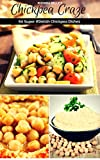 Chickpea Craze: 60 Super #Delish Chickpea Dishes (60 Super Recipes Book 31)