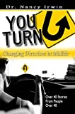 YOU-TURN: CHANGING DIRECTION IN MIDLIFE: Over 40 Stories of People Over 40