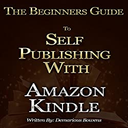 The Beginners Guide to Self Publishing with Amazon Kindle