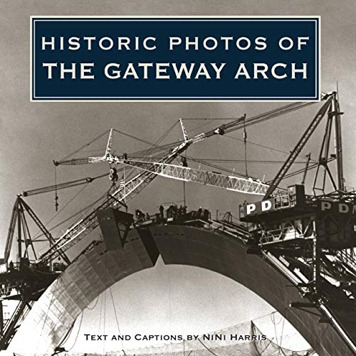 - Historic Photos of the Gateway Arch