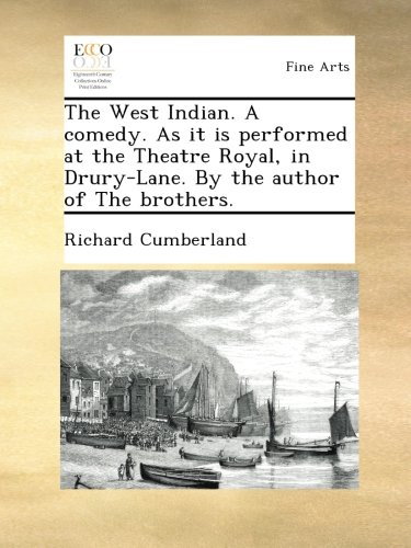The West Indian. A comedy. As it is performed at the Theatre Royal, in Drury-Lane. By the author of The brothers. pdf epub
