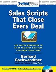 Sales Scripts That Close Every Deal: 420 Tested Responses to 30 of the Most Difficult Customer Objections (SellingPower Library)