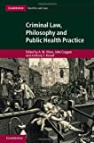 Criminal Law, Philosophy and Public Health Practice (Cambridge Bioethics and Law)