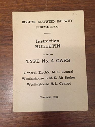 Boston Elevated Railway Instruction Bulletin For Type No  4 Cars General Electric M  K  Control Westinghouse S  M  E  Air Brakes Westinghouse H  L  Control