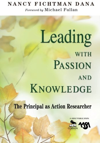Leading With Passion and Knowledge: The Principal as Action Researcher from Corwin Press