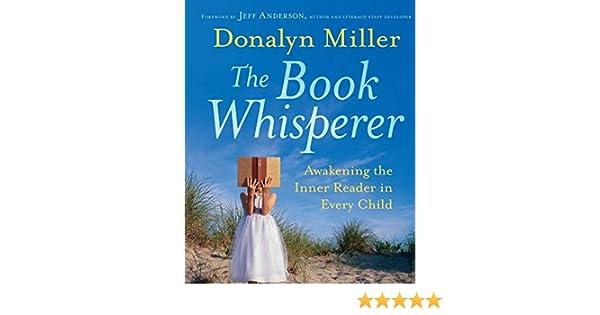 The Book Whisperer: Awakening the Inner Reader in Every ...
