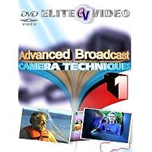 Advanced Broadcast Camera Techniques Volume 1